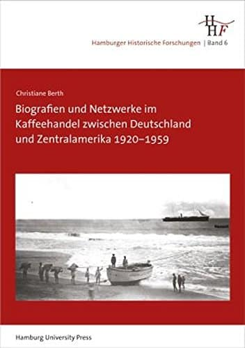 Biografien und Netzwerke im Kaffeehandel zwischen Deutschland und Zentralamerika 1920–1959 (Hamburger Historische Forschungen) -