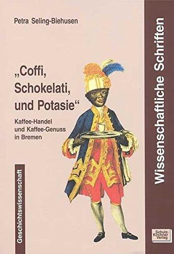 Coffi, Schokelati und Potasie: Kaffe-Handel und Kaffe-Genuss in Bremen (Wissenschaftliche Schriften / Reihe 9: Geschichtswissenschaftliche Beiträge) -