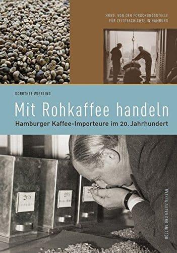 Mit Rohkaffee handeln: Hamburger Kaffee-Importeure im 20. Jahrhundert (Forum Zeitgeschichte) -